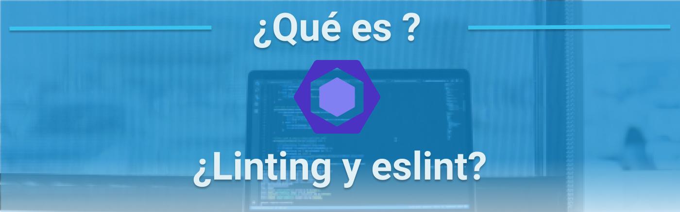 ¿Qué es Linting y ESLint? ¿Cómo empezar?