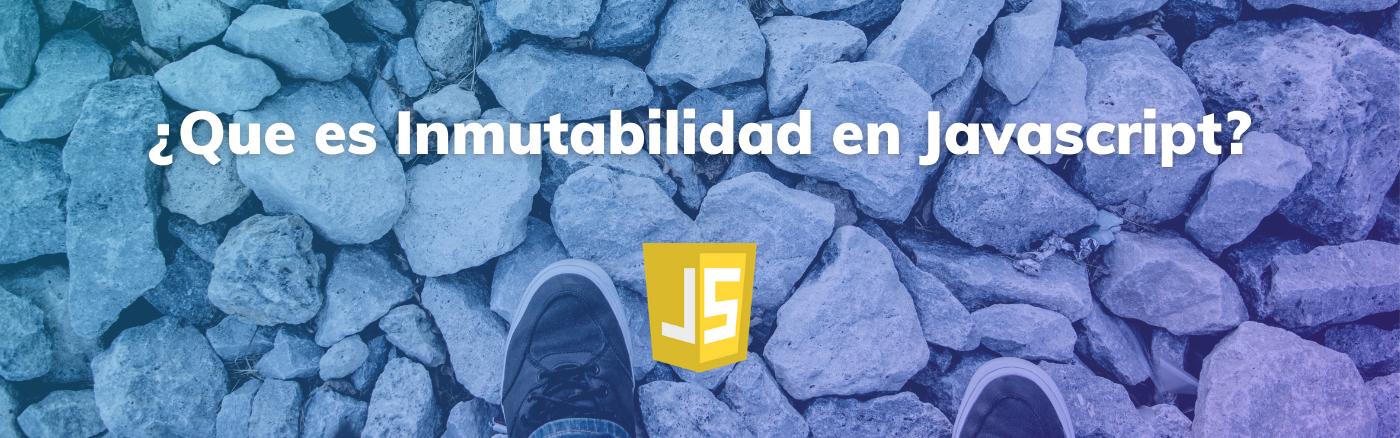 ¿Qué es Inmutabilidad en JavaScript?