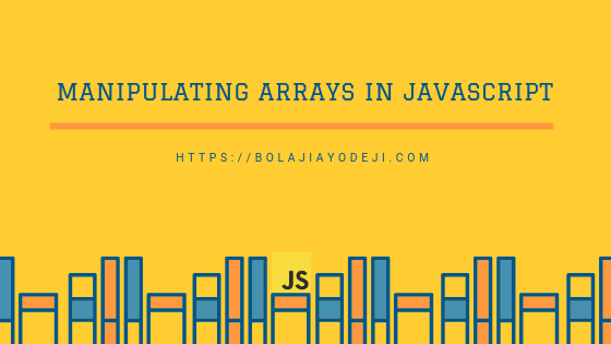How to Manipulate Arrays in JavaScript
