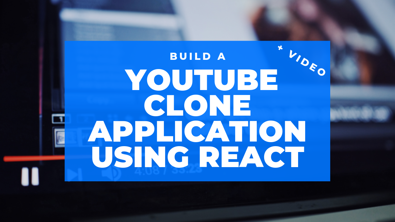 How to Build your own YouTube Clone Web App: an In-Depth React Tutorial