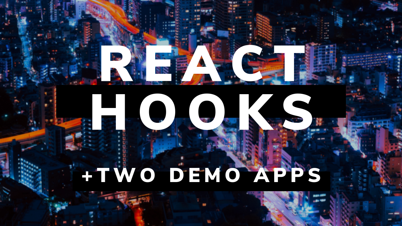 An Introduction to React Hooks (+ a video and two demo apps)