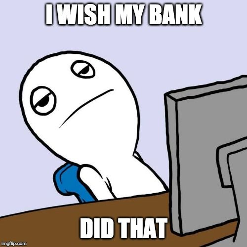 i-wish-my-bank-did-that