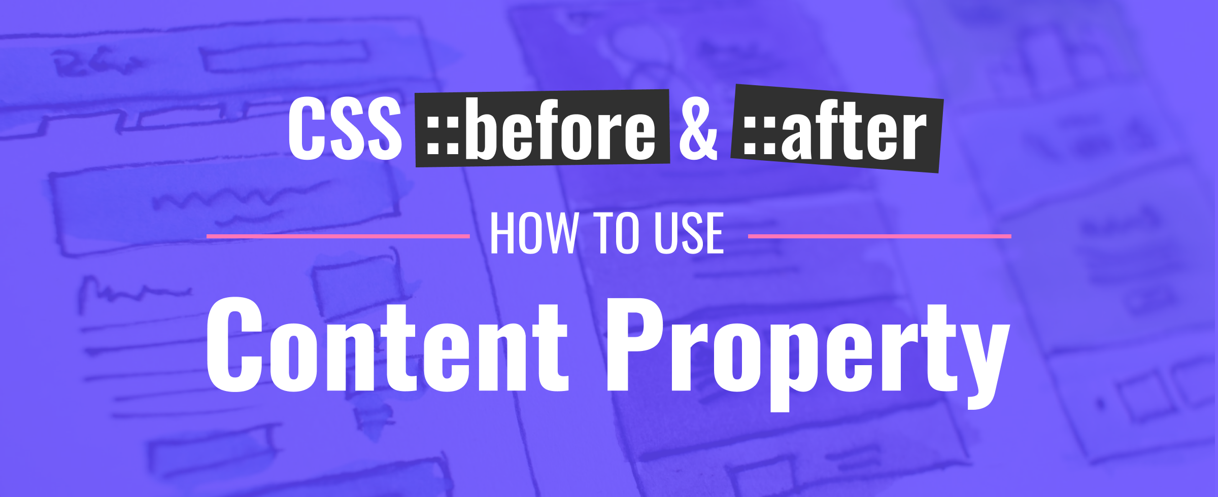 CSS Before and CSS After – How to Use the Content Property
