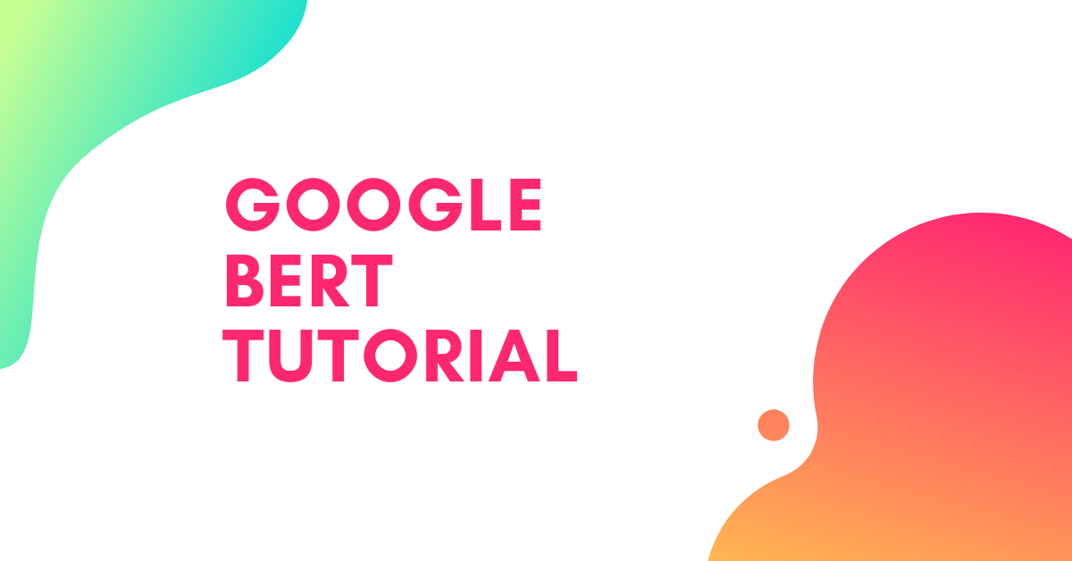 Google BERT NLP Machine Learning Tutorial