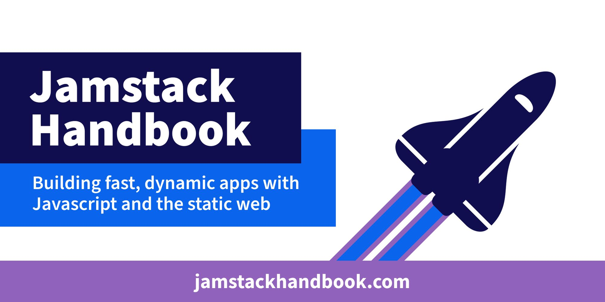 Jamstack Handbook: Building fast, dynamic apps with Javascript and the static web