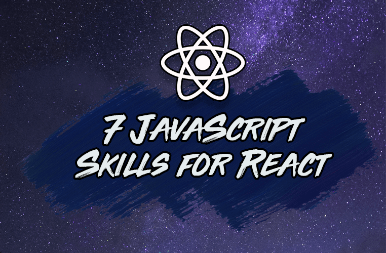 The JavaScript Skills You Need For React (+ Practical Examples)
