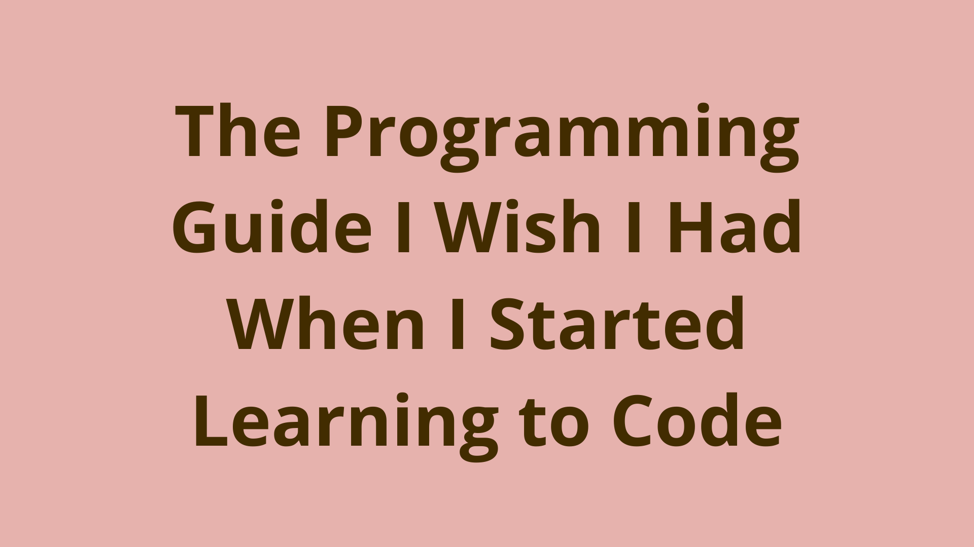 How to Learn Programming – The Guide I Wish I Had When I Started Learning to Code