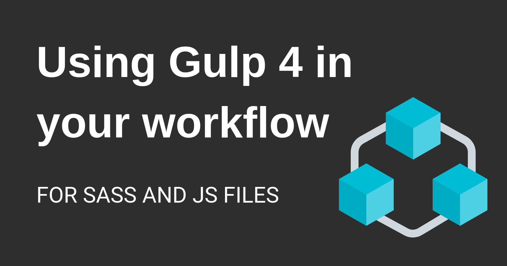 Using Gulp 4 in your workflow for Sass and JS files