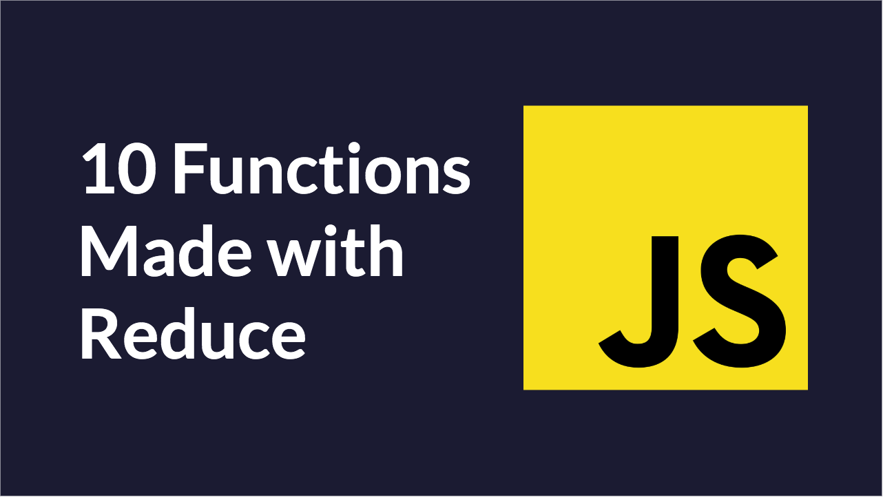 10 JavaScript Utility Functions Made with Reduce