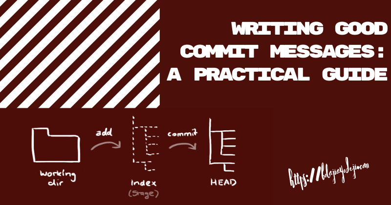 How to Write Good Commit Messages: A Practical Git Guide