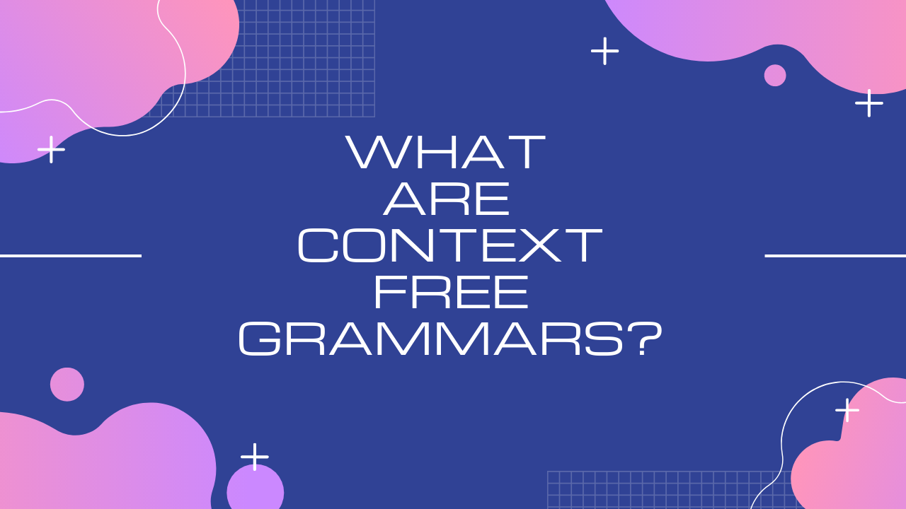 What are Context Free Grammars?