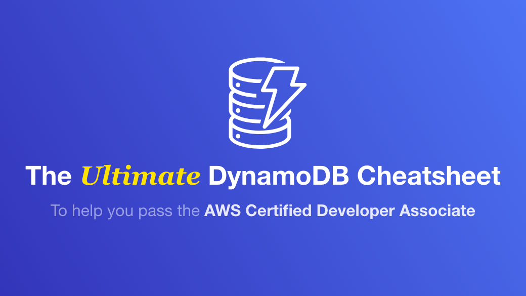 DynamoDB Cheatsheet – Everything you need to know about Amazon Dynamo DB for the 2020 AWS Certified Developer Associate Certification
