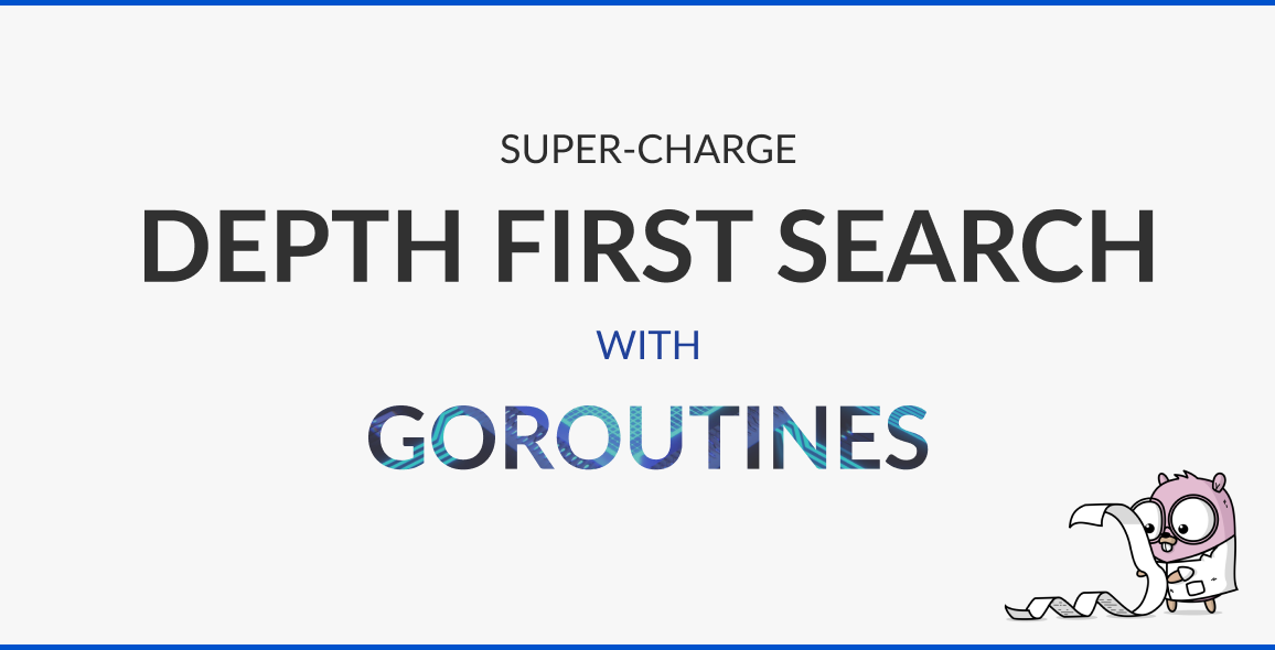 How to Supercharge Your Depth First Search with Goroutines