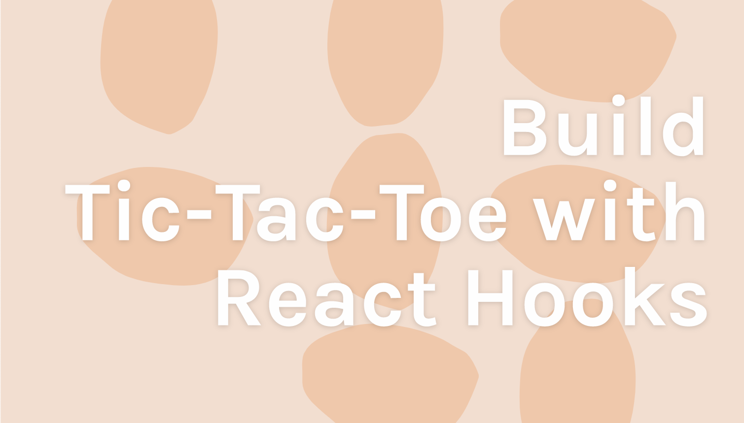 Learn How to Build Tic-Tac-Toe with React Hooks