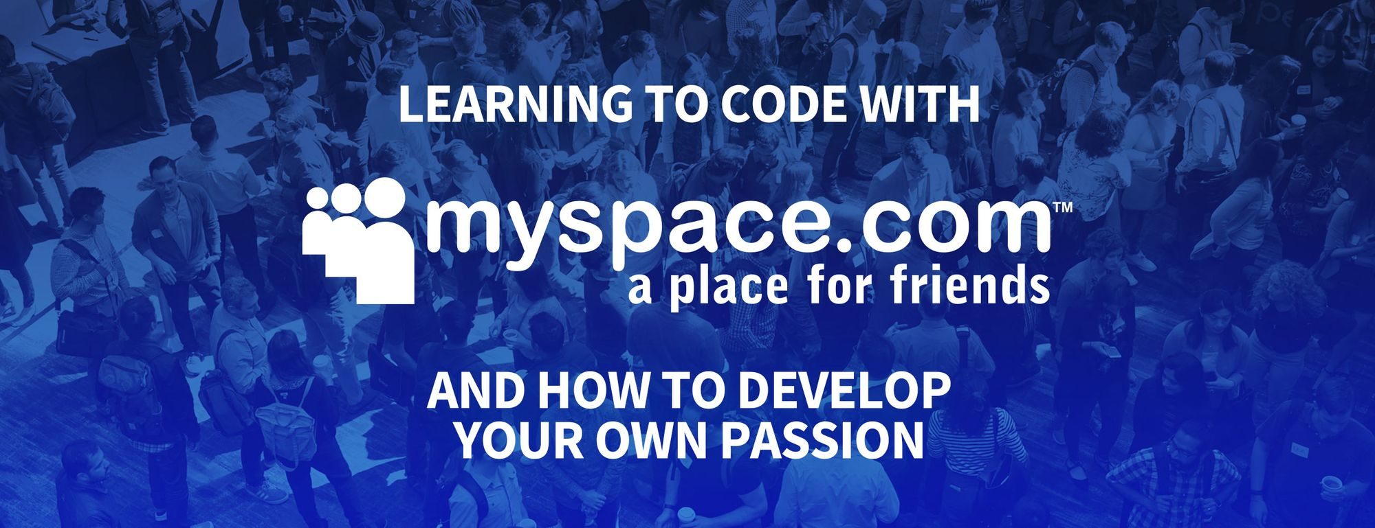 How MySpace Taught Me How to Code and Where You Should Look to Develop Your Passion