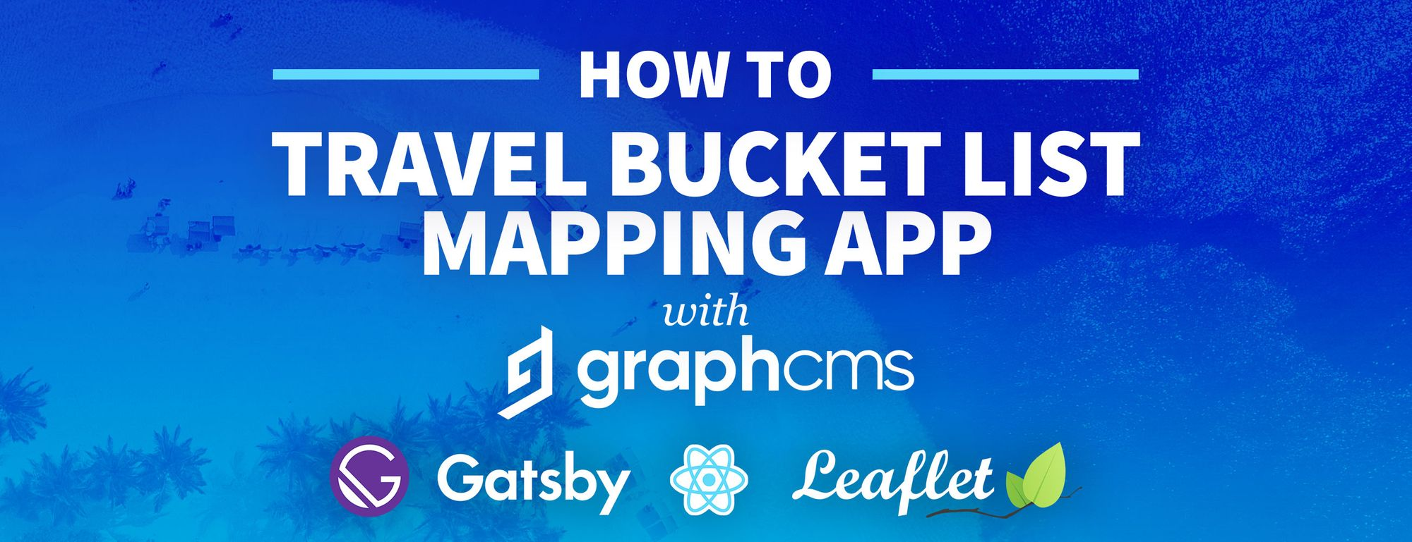 How to Create a Travel Bucket List Map with Gatsby, React Leaflet, & GraphCMS