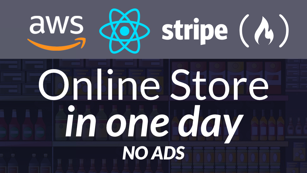 How to make an online store in one day using AWS, React, and Stripe
