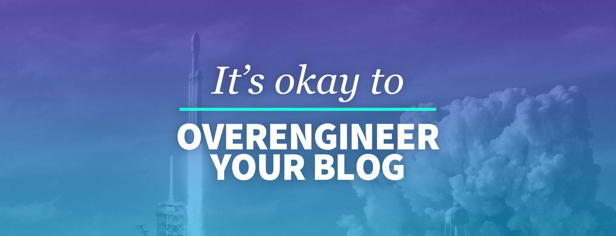 Why It's OK to Over-engineer Your Blog