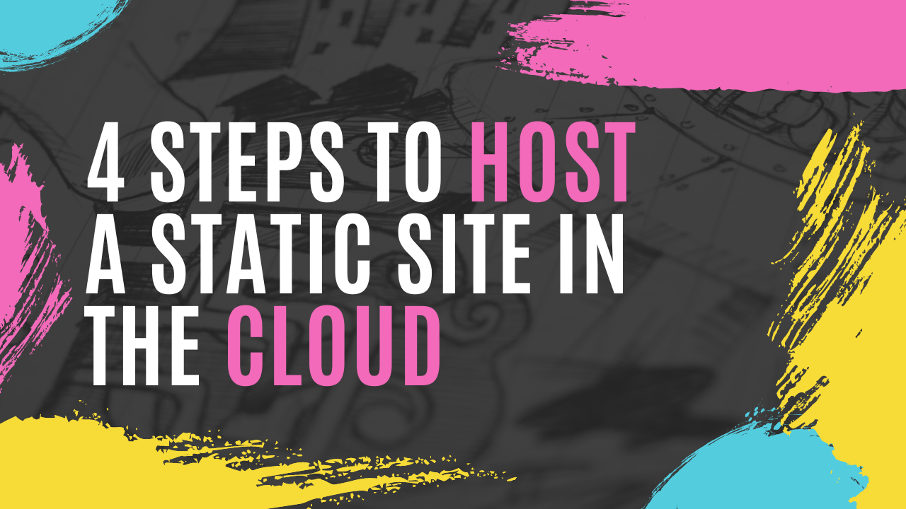 How to Host a Static Site in the Cloud in Four Steps