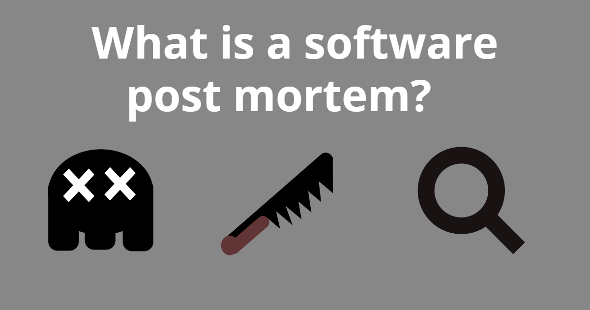 What is a Software Post-Mortem and How Do You Write One?