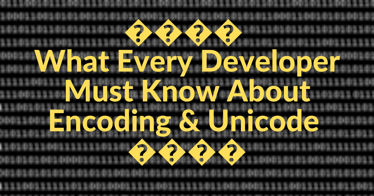 Unicode Characters – What Every Developer Must Know About Encoding