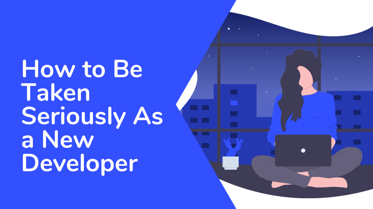 How to Be Taken Seriously as a New Developer