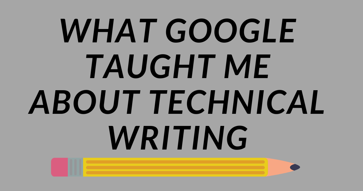 How Google's Technical Writing Course Helped Me Become a Better Writer