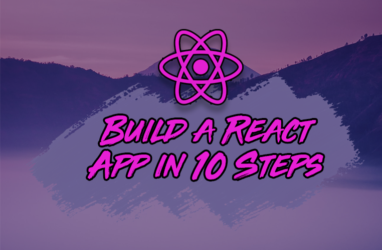 How to Build a React Project with Create React App in 10 Steps
