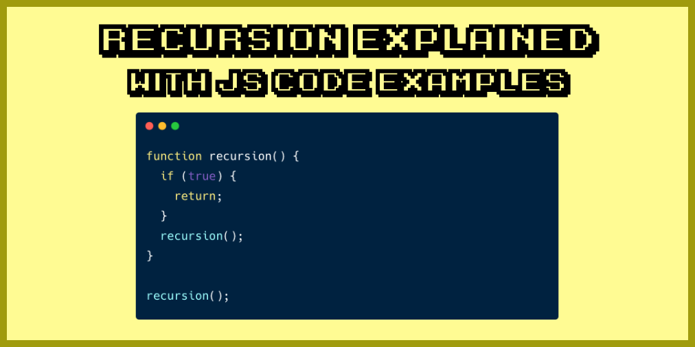 What is Recursion? A Recursive Function Explained with JavaScript Code Examples