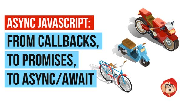 The Evolution of Async JavaScript: From Callbacks, to Promises, to Async/Await