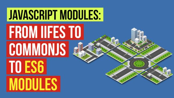 JavaScript Modules: From IIFEs to CommonJS to ES6 Modules