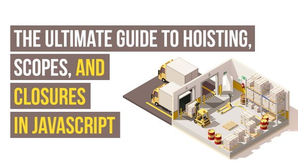 The ultimate guide to Execution Contexts, Hoisting, Scopes, and Closures in JavaScript