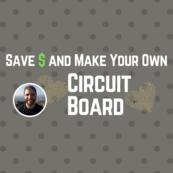 How to Save Money and Assemble Your Own Circuit Boards