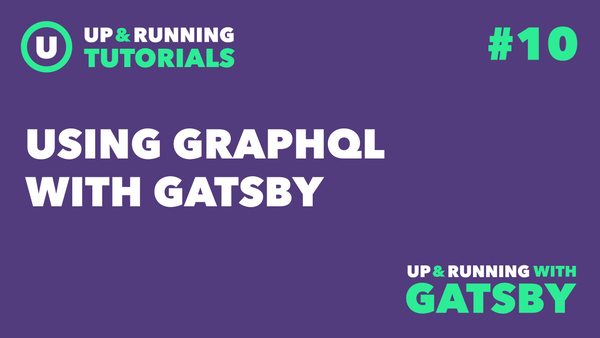 Up & Running with Gatsby #10: Using GraphQL with Gatsby