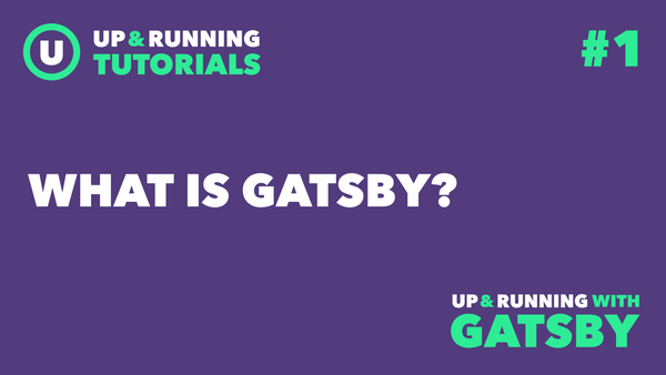 Up & Running with Gatsby #1: What is Gatsby?