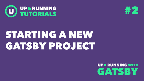 Up & Running with Gatsby #2: Starting a New Gatsby Project