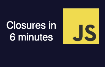 Learn JavaScript Closures in 6 Minutes