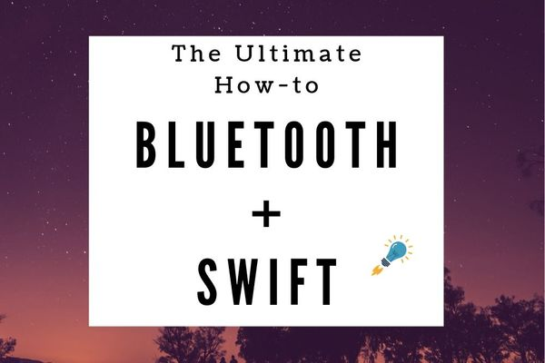 The Ultimate How-to: Build a Bluetooth Swift App With Hardware in 20 Minutes
