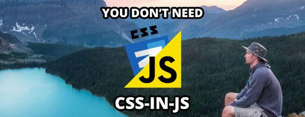 You Don't Need CSS-in-JS: Why (and When) I Use Stylesheets Instead