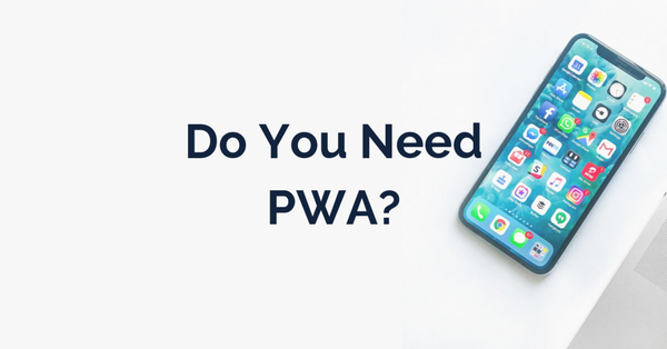Do you really need a PWA? Here are four questions to help you decide.