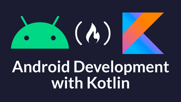 Learn how to develop native Android apps with Kotlin - A Full Course