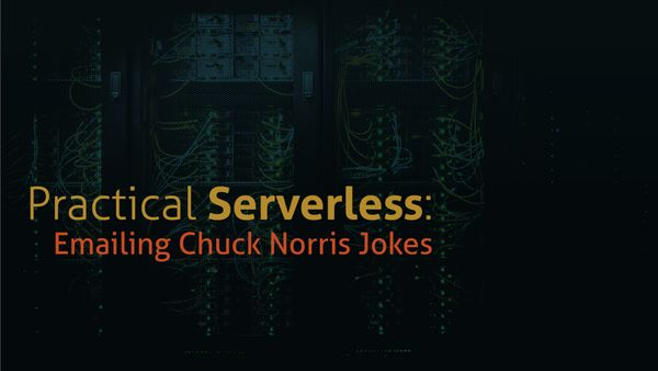 Practical Serverless: How to Email Yourself Chuck Norris Jokes
