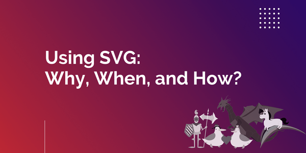 Why you should use SVG images: how to animate your SVGs and make them lightning fast