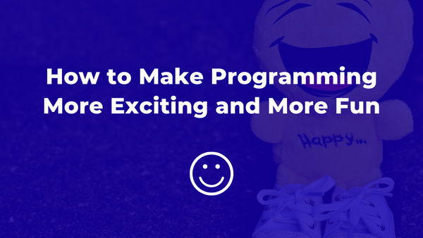How to Make Programming More Exciting and More Fun