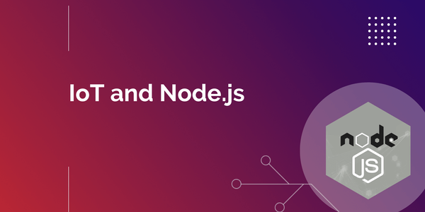 How and Why You Should Build Internet of Things Devices with Node.js