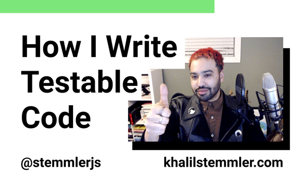 How to Write Testable Code | Khalil's Methodology