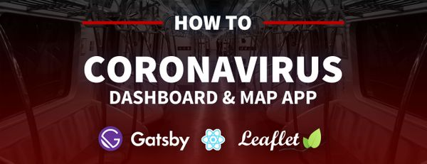 How to create a Coronavirus (COVID-19) Dashboard & Map App in React with Gatsby and Leaflet