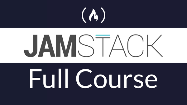 JAMstack Tutorial – How to Build Fast, Secure Websites – a Free 4-hour course