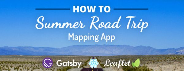 How to Create a Summer Road Trip Mapping App with Gatsby and Leaflet