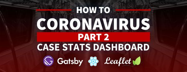 How to add Coronavirus (COVID-19) case statistics to your React map dashboard with Gatsby